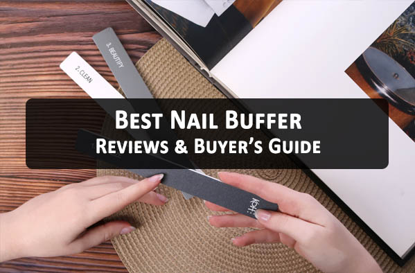 Best Nail Buffer - Reviews & Buyer's Guide