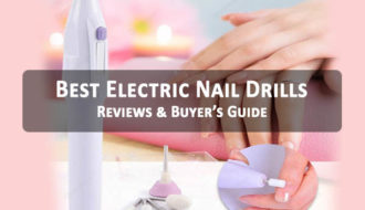 Best Electric Nail Drills - Reviews & Buyer's Guide