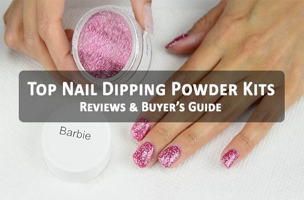 Top Nail Dipping Powder Kits - Reviews & Buyer's Guide